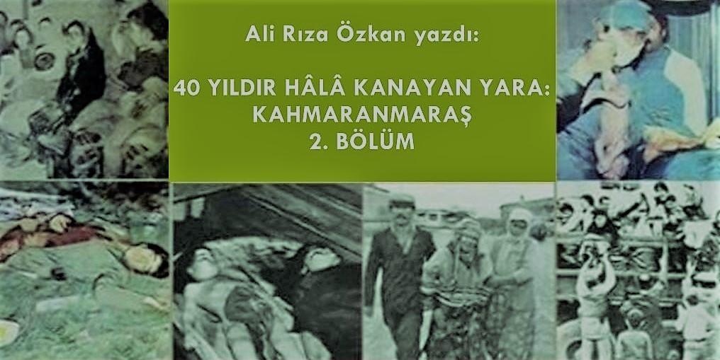 40 Yıl sonra hâlâ kanayan yara: Kahramanmaraş (II) / Ali Rıza Özkan