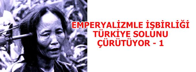 Emperyalizmle işbirliği Türkiye solunu çürütüyor öldürüyor - I